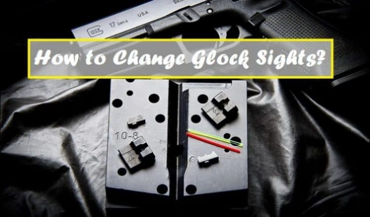 How to Change Glock Sights?