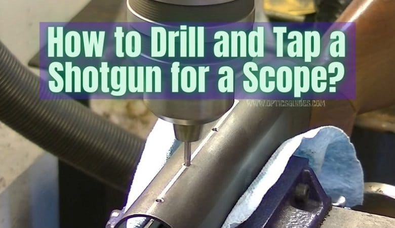 How to Drill and Tap a Shotgun for a Scope